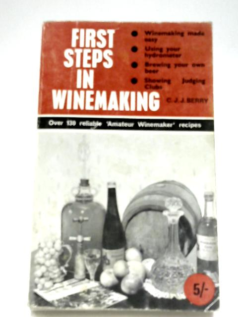 First Steps In Winemaking by C. J. J. Berry
