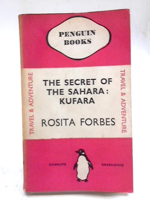 The Secret of the Sahara: Kufara by Rosita Forbes