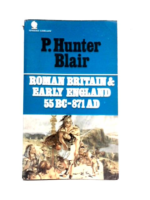 Roman Britain and Early England 55 B.C.-A.D.871 By P.H. Blair