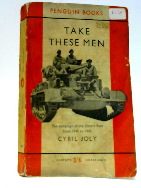 Take These Men: The campaign of the Desert Rats from 1940 to 1943 by Joly, Cyril