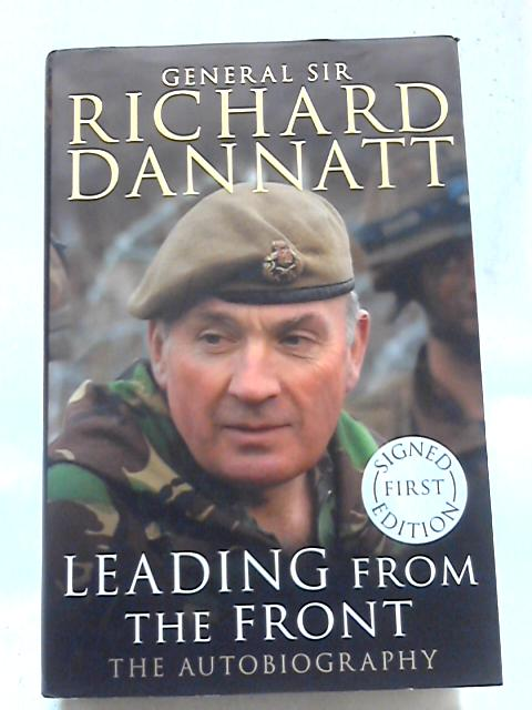 Leading From The Front: An Autobiography by Richard Dannatt