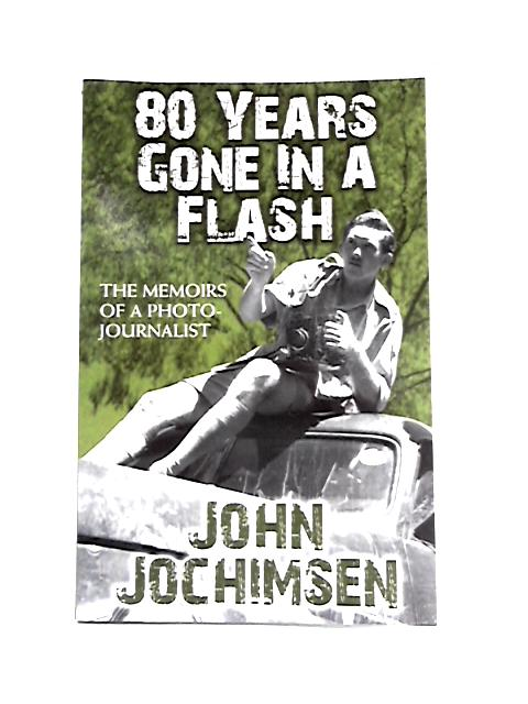 80 Years Gone In A Flash: The Memoirs of a Photojournalist by John Jochimsen