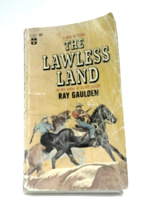 The Lawless Land by Ray Gaulden