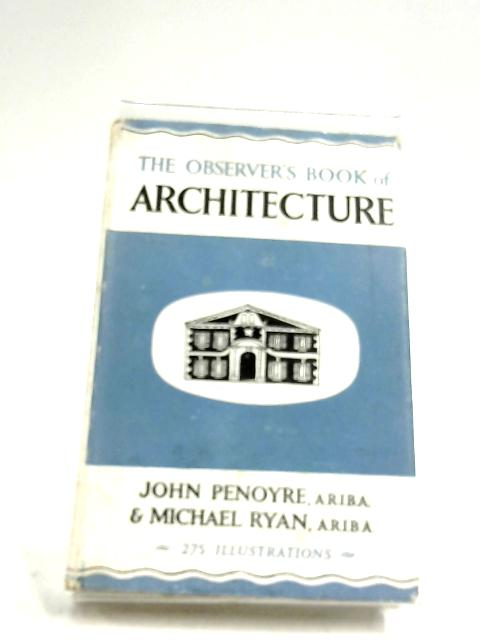 The Observer's Book Of Architecture by John Penoyre & M. Ryan