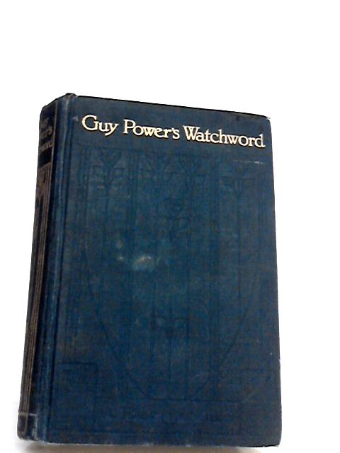 GUY POWERS' WATCHWORD By J. T. HOPKINS