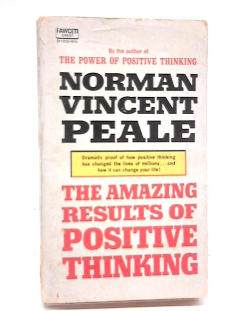 The Amazing Results of Positive Thinking by N. V. Peale