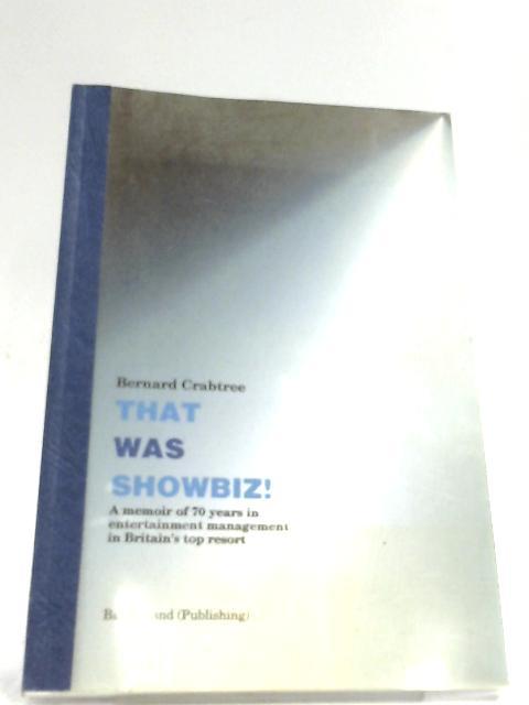 That Was Showbiz! by Bernard Crabtree