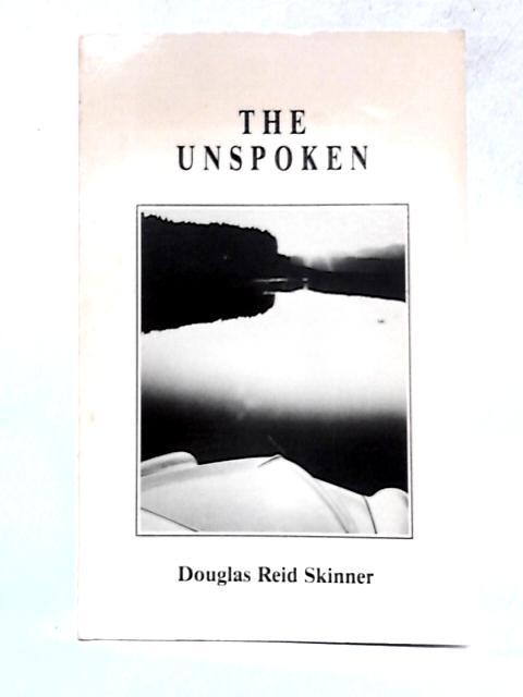 The Unspoken By Douglas Reid Skinner