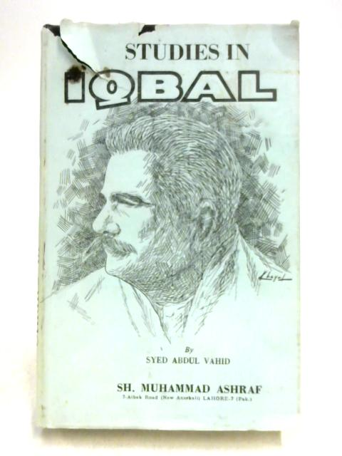 Studies in Iqbal by Syed Abdul Vahid