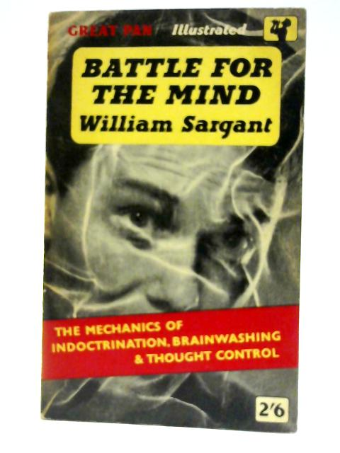 Battle for The Mind by Sargant, W