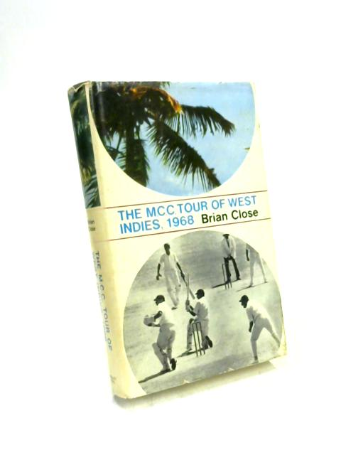 The M.C.C. Tour of West Indies 1968 by Brian Close