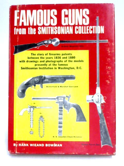 Famous Guns from the Smithsonian Collection by H. Wieand Bowman