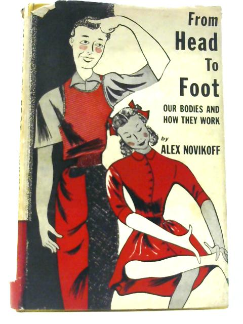 From Head to Foot;: Our bodies and how they work, (A Young world book) By Novikoff, Alex Benjamin