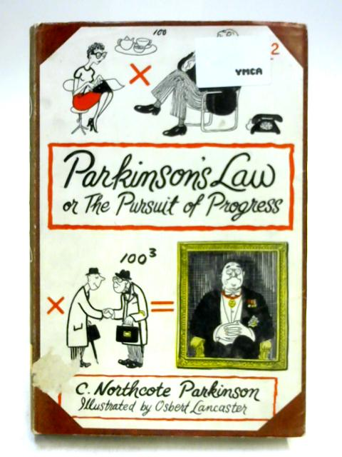 Parkinson's Law or the Pursuit of Progress by C. Northcote Parkinson
