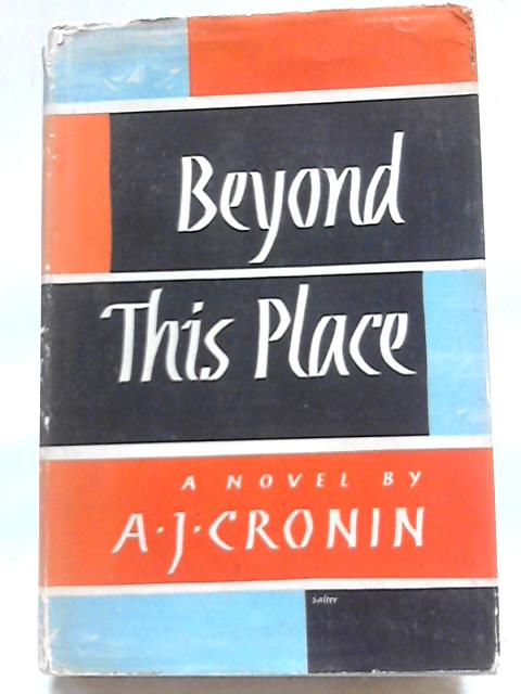 Beyond this Place By A J Cronin