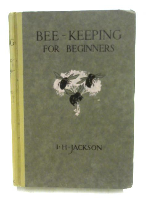 Bee-Keeping for Beginners by I.H. Jackson