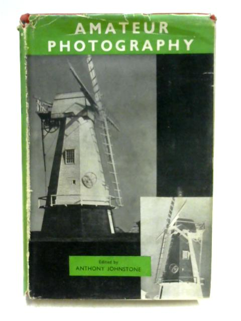 Amateur Photography: A Practical Handbook For the Amateur by Ed. by Johnstone