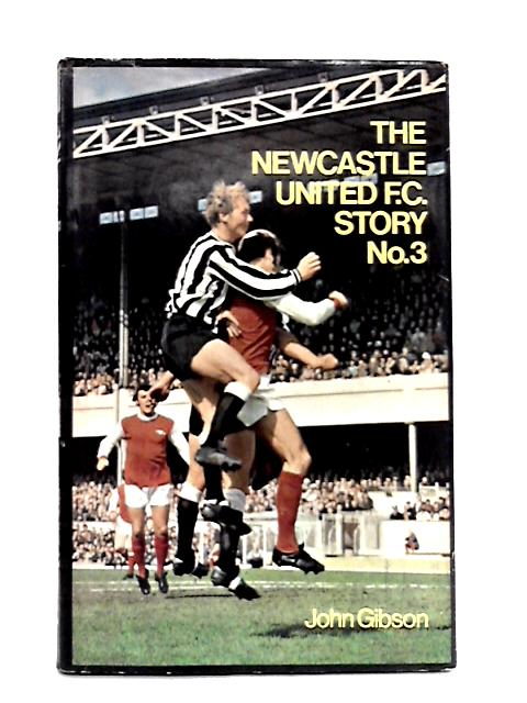 The Newcastle United F.C. Story: No. 3 by John Gibson