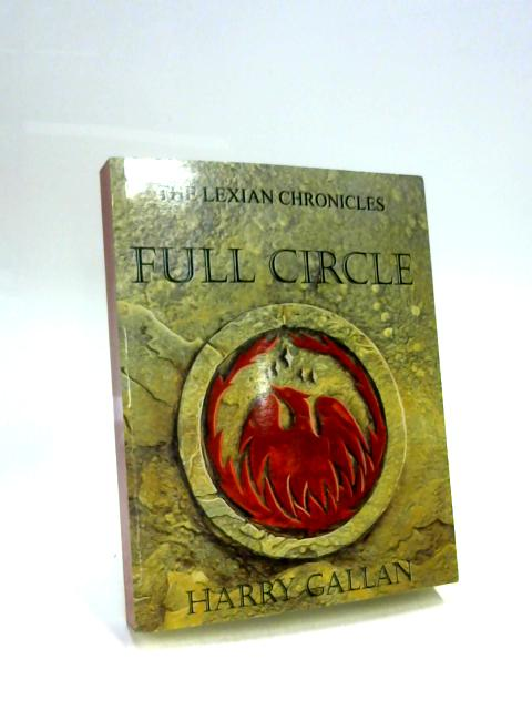 The Lexian Chronicles: Full Circle By Harry Gallan