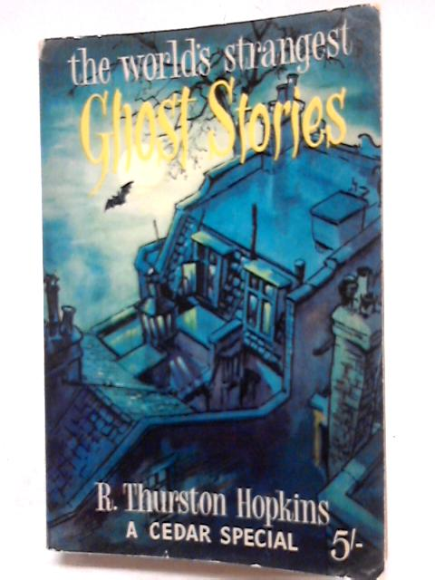 The World's Strangest Ghost Stories by R. Thurston Hopkins
