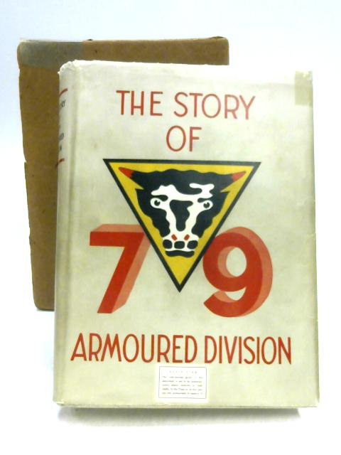 The Story of 79th Armoured Division: October 1942 - June 1945 by P.C.S. Hobart