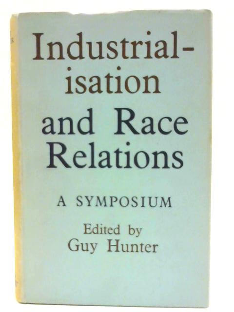 Industrialisation and Race Relations by Hunter, Guy