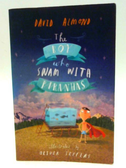 The Boy Who Swam with Piranhas By Almond, David