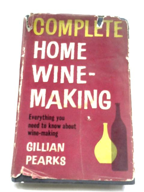 Complete Home Wine-Making by Gillian Pearks