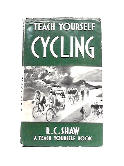 Teach Yourself Cycling by Reginald C. Shaw