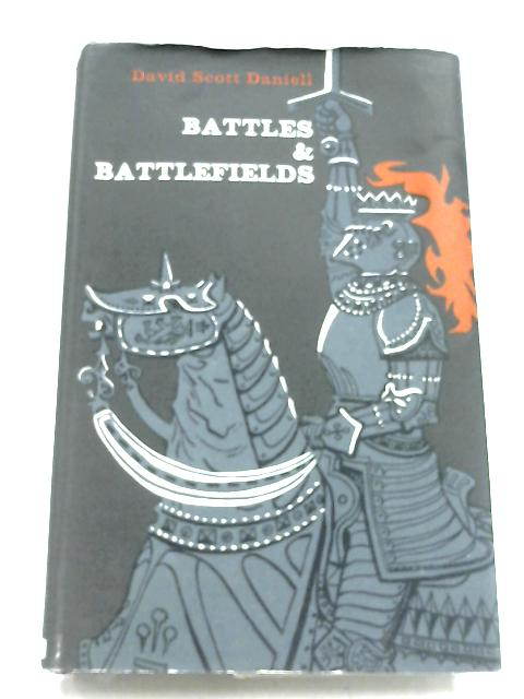 Battles & Battlefields by David Scott Daniell
