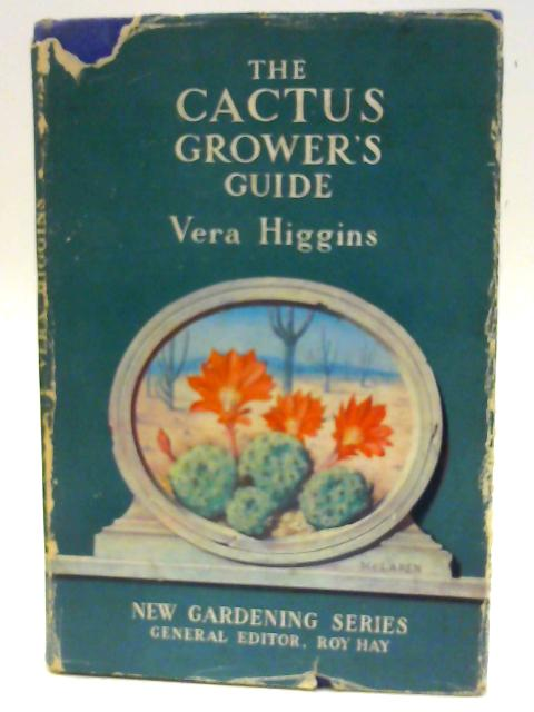 The Cactus Growers Guide. by Higgins, Vera.