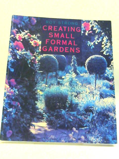 Creating Small Formal Gardens by Strong, Sir Roy