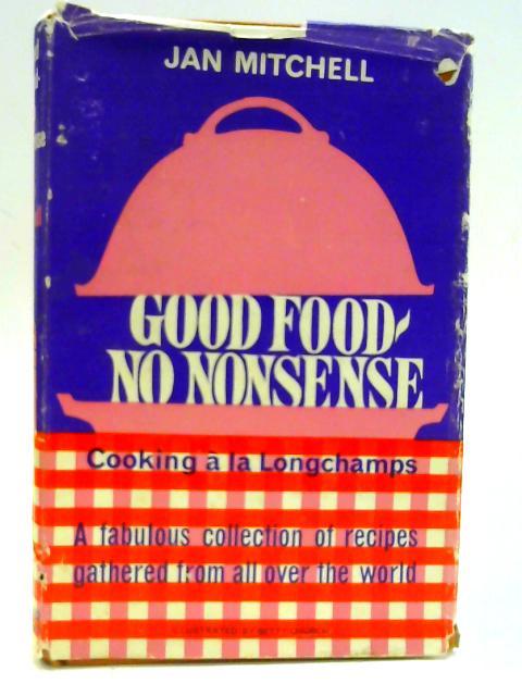 Good Food - No Nonsense. Cooking a la Longchamps by Mitchell, Jan