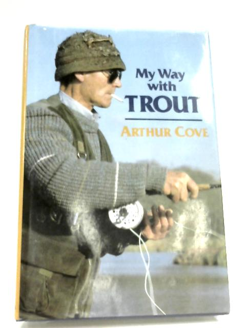 My Way With Trout by Arthur Cove