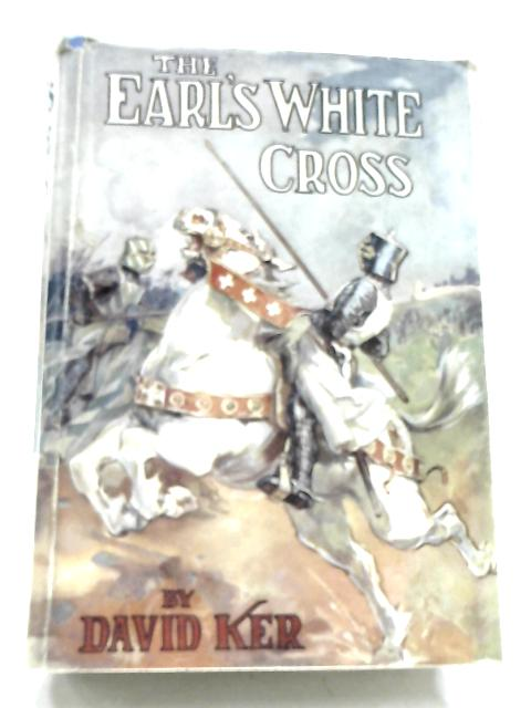 The Earl's White Cross by David Ker