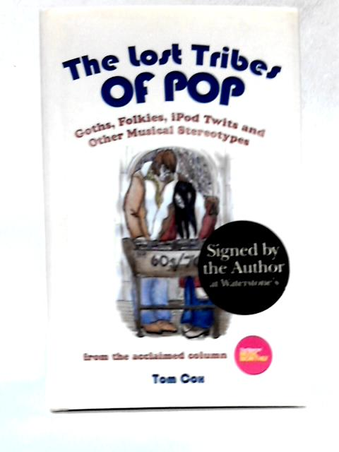 The Lost Tribes Of Pop: Goths, Folkies, iPod Twits and Other Musical Stereotypes by Tom Cox