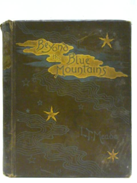 Beyond the Blue Mountains. by L.T. MEADE
