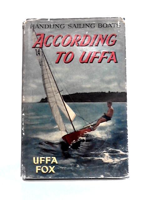 According to Uffa: Handling Sailing Boats by Uffa Fox