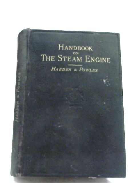 A Handbook On The Steam Engine by Herman Haeder