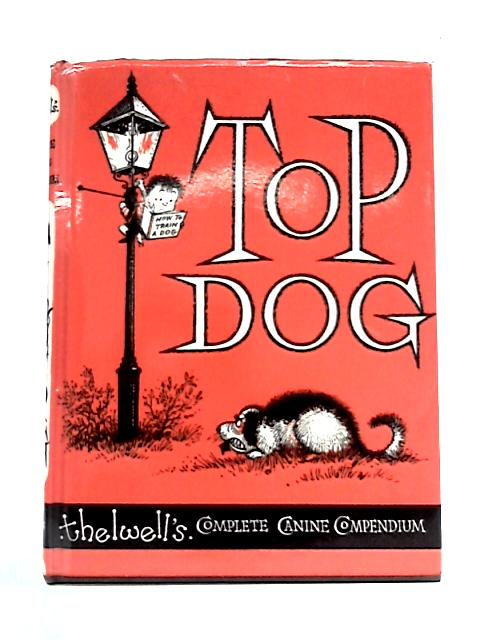 Top Dog: Thelwell's Complete Canine Compemdium by Alan Thelwell