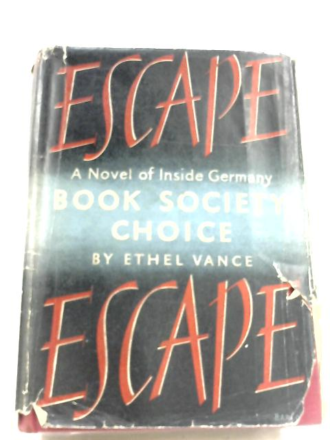 Escape: A Novel Of Inside Germany by Ethel Vance