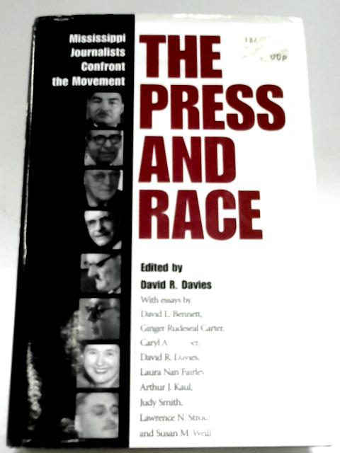 The Press And Race: Mississippi Journalists Confront The Movement by David R. Davies (Editor)