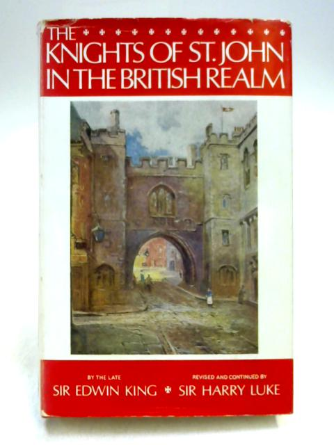 The Knights of St. John in the British Realm by Sir Edwin King; Sir Harry Luke