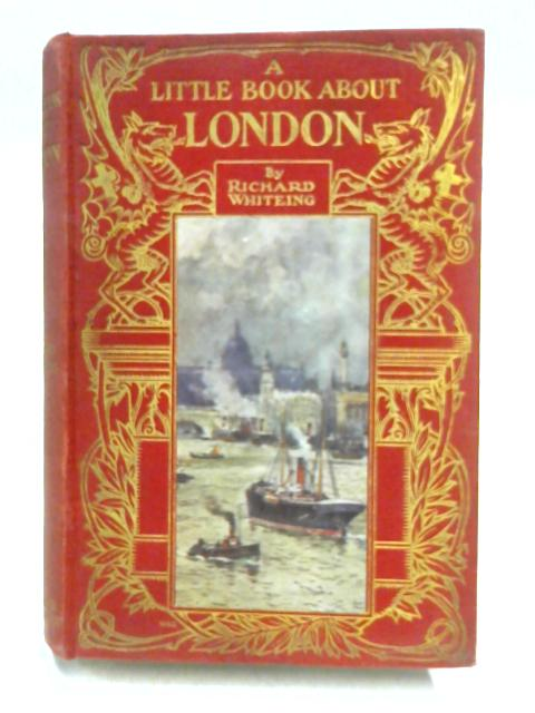 The Little Book of London by Richard Whiteing