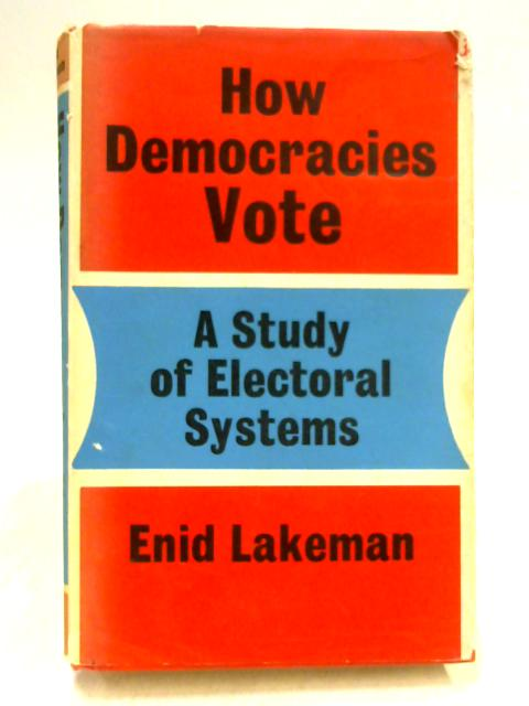 How Democracies Vote: Study of Majority and Proportional Electoral Systems by Enid Lakeman