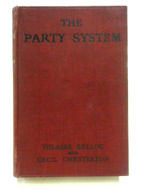 The Party System by Hilaire Belloc & Cecil Chesterton