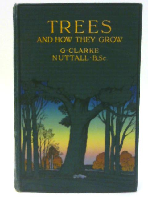 Trees and How They Grow by G. Clarke Nuttall