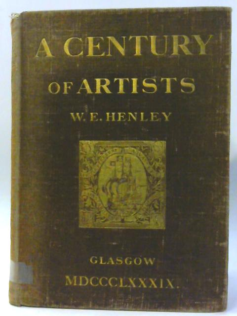 A Century of Artists; A memorial of the Glasgow International Exhibition 1888 [large paper edition]. by W. E. Henley