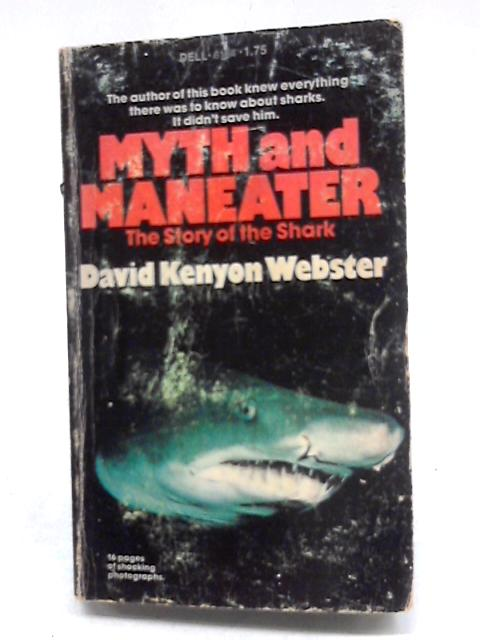 Myth and Maneater The Story of the Shark by David Kenyon Webster