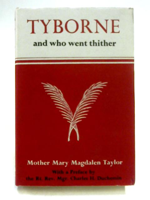 Tyborne and Who Went Thither by Mother Mary Magdalen Taylor